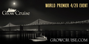 Grow Cruise – WORLD PREMIER 4/20 EVENT